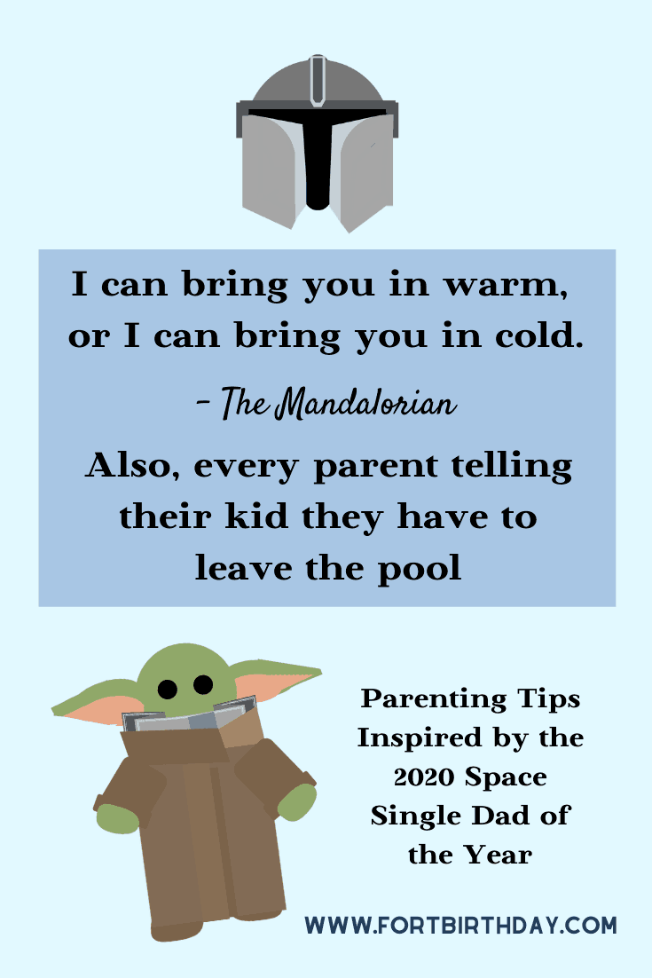 Pin for Baby Yoda and The mandalorian Parenting I can bring you in warm, or I can bring you in cold. The Mandalorian Also, every parent telling their kid they have to leave the pool